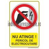NU ATINGE ! Pericol de electrocutare
